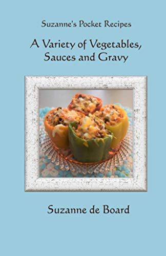 A Variety of Vegetables, Sauces and Gravy (Suzanne's Pocket Recipes, Band 10)