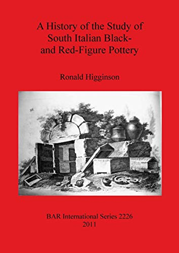 A History of the Study of South Italian Black- and Red-Figure Pottery (BAR International Series)