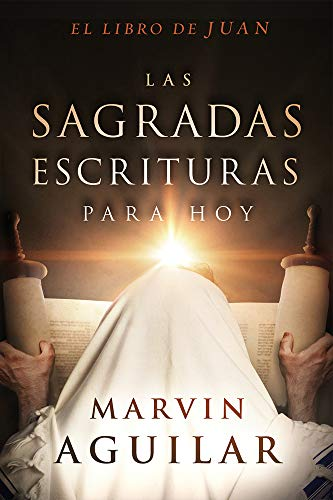Las sagradas escrituras para hoy, el libro de Juan / The Holy Scriptures for Today, The Book of John (Spanish Edition) PDF Books