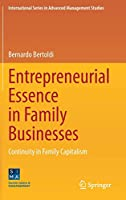 Entrepreneurial Essence in Family Businesses: Continuity in Family Capitalism (International Series in Advanced Management Studies)