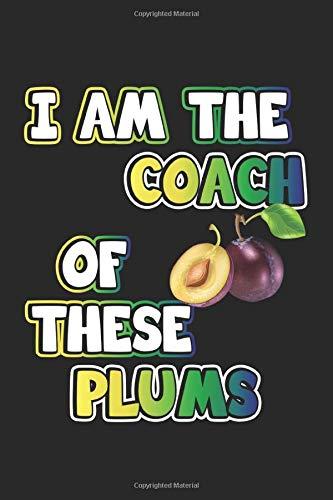 I am the coach of these plums: Notizbuch, Notizheft, Tagebuch | Geschenk-Idee für Trainer | Dot Grid | A5 | 120 Seiten