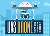 UAS DRONE FLIGHT AND MAINTENANCE LOGBOOK: Keep Track of all your Aircrafts and Flights | Tracker & Organizer for Drone Pilots.
