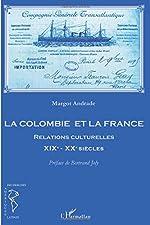 La Colombie et la France - Relations culturelles XIXe - XXe siècles de Margot Andrade
