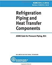 ASME B31.5-2016: Refrigeration Piping and Heat Transfer Components: ASME Code for Pressure Piping, B31