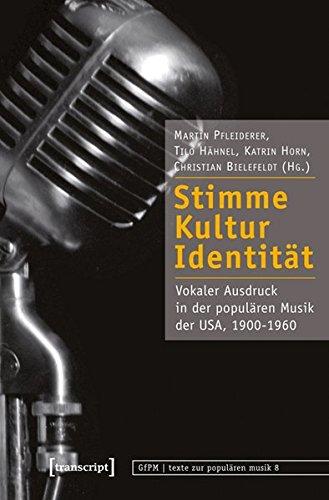Stimme, Kultur, Identität: Vokaler Ausdruck in der populären Musik der USA, 1900-1960 (texte zur populären musik)