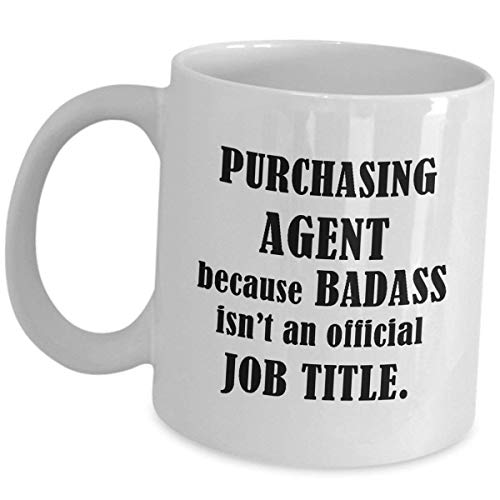 Purchasing Agent Mug Gifts - White Coffee Cup Mugs Gift for Buying Agents Funny Cute Gag As Seen on Shirts for Men Women Appreciation - Because Badass Isnt an Official Job Title