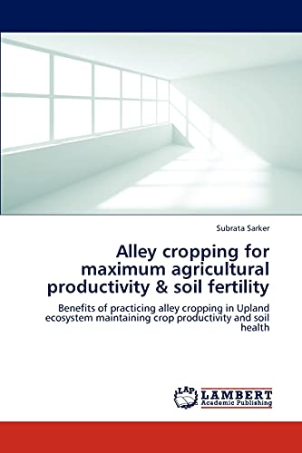 Alley cropping for maximum agricultural productivity & soil fertility: Benefits of practicing alley cropping in Upland ecosystem maintaining crop productivity and soil health