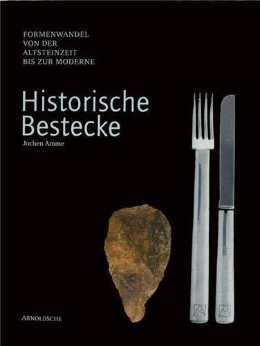Historische Bestecke. Formenwandel von der Altsteinzeit bis zur Moderne