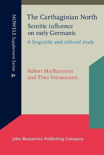 The Carthaginian North: Semitic influence on early Germanic: A linguistic and cultural study (NOWELE Supplement Series)