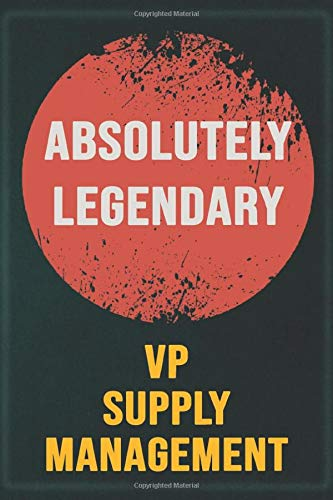 Absolutely Legendary VP Supply Management: Cool Gift Notebook for A VP Supply Management: Boss, Coworkers, Colleagues, Friends - 120 Pages 6x9 Inch Composition White Blank Lined, Matte Finish.