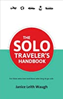 The Solo Traveler's Handbook: For Those Who Love and Those Who Long to Go Solo (Traveler's Handbooks)