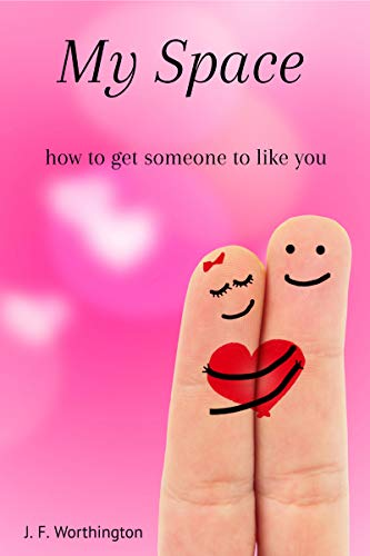 My Space : how to get someone to like you
