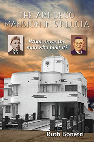 The Art Deco Mansion in St Lucia: What drove the man who built it? (English Edition)
