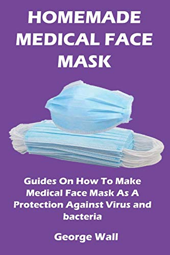 HOME MADE MEDICAL FACE MASK: Guides On How To Make Medical Face Mask As A Protection Against Virus And Bacteria