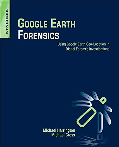 Google Earth Forensics: Using Google Earth Geo-Location in Digital Forensic Investigations