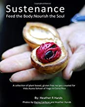 Sustenance  Feed The Body:Nourish The Soul: A collection of plant based, gluten free recipes created for Vida Asana School of Yoga in Costa Rica