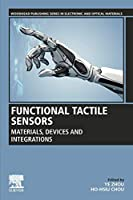 Functional Tactile Sensors: Materials, Devices and Integrations (Woodhead Publishing Series in Electronic and Optical Materials)