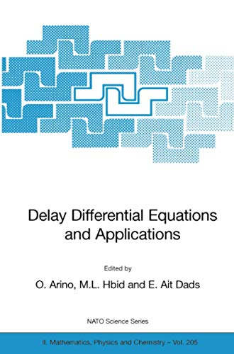 Delay Differential Equations and Applications: Proceedings of the NATO Advanced Study Institute held in Marrakech, Morocco, 9-21 September 2002 (NATO ... Mathematics, Physics and Chemistry, Band 205)
