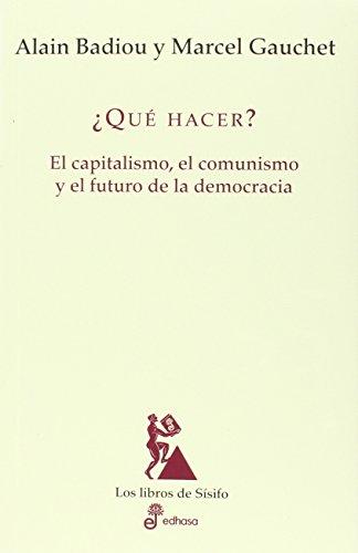 ¿Qúe hacer?: El capitalismo, el comunismo y el futuro de la democracia (Los libros de Sísifo)
