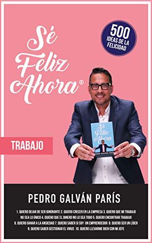 Portada del libro Sé Feliz Ahora: Trabajo de Pedro Galvan