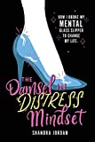 The Damsel in Distress Mindset: How I Broke My Mental Glass Slipper and Changed My Life