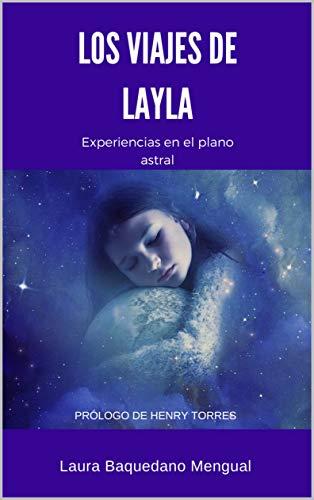 Los viajes de Layla: Experiencias en el plano astral (Spanish Edition)