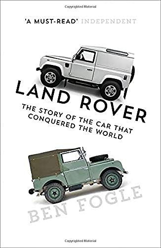 Fogle, B: Land Rover: The Story of the Car That Conquered the World
