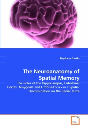 The Neuroanatomy of Spatial Memory: The Roles of the Hippocampus, Entorhinal Cortex, Amygdala and Fimbria-Fornix in a Spatial Discrimination on the Radial Maze