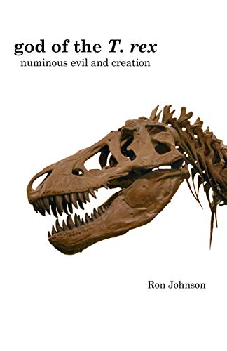 god of the T. rex: Numinous Evil and Creation (English ...