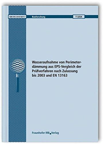 Wasseraufnahme von Perimeterdämmung aus EPS-Vergleich der Prüfverfahren nach Zulassung bis 2003 und EN 13163. Abschlussbericht. (Bauforschung)