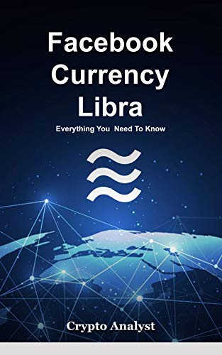 FACEBOOK LIBRA CURRENCY: EVERYTHING YOU NEED TO KNOW (English Edition)