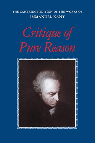 Kant: Critique of Pure Reason (The Cambridge Edition of the Works of Immanuel Kant)