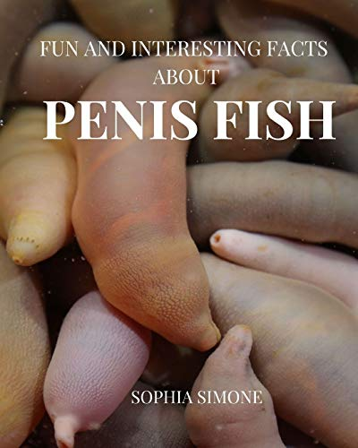 Fun and Interesting Facts about Penis Fish: A Captivating Picture Photography Coffee Table Photobook Animal Marine Guide Book with Brief Information, ... about the Amazing Urechis Caupo Species.
