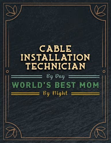 Cable Installation Technician By Day World's Best Mom By Night Lined Notebook...