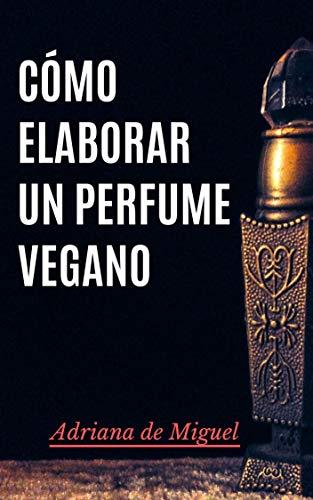 Cómo elaborar un perfume vegano