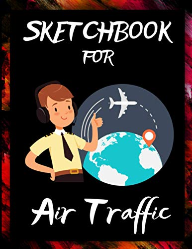 Sketchbook For Air Traffic: Sketchbook for Drawing, Writing, Painting, Sketching or Doodling With Pr