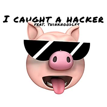 I Caught a Hacker (feat. Thinknoodles)