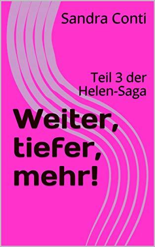 Weiter, tiefer, mehr!: Teil 3 der Helen-Saga
