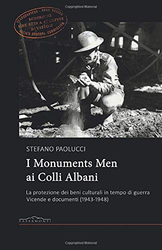 I Monuments Men ai Colli Albani. La protezione dei beni culturali in tempo di guerra. Vicende e documenti (1943-1948)