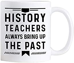 Casitika Funny History Teacher Gifts. 11 oz White Ceramic Novelty Mug for Teachers. History Teachers Always Bring Up The Past.