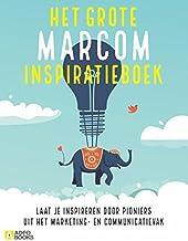 Het grote marcom inspiratieboek: Laat je inspireren door pioniers uit het marketing - en communicatievak