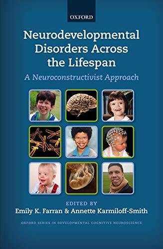Neurodevelopmental Disorders Across the Lifespan: A neuroconstructivist approach (Developmental Cognitive Neuroscience)