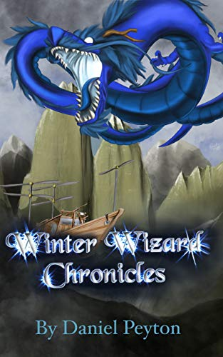 The Winter Wizard Chronicles: An Epic Fantasy Adventure by [Daniel Peyton]