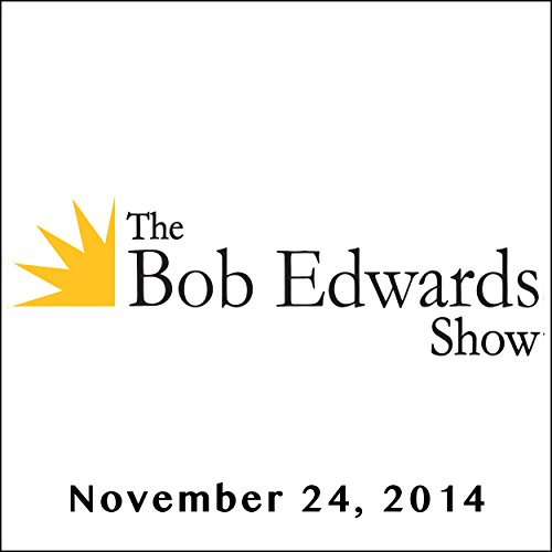 The Bob Edwards Show, Pete Seeger and Studs Terkel, November 24, 2014 audiobook cover art