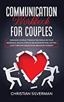 Communication Workbook for Couples: Enhance Conflict Resolution Skills in your Marriage, Build a Strong Relationship and Lasting Love through Dialectical Behavior Therapy