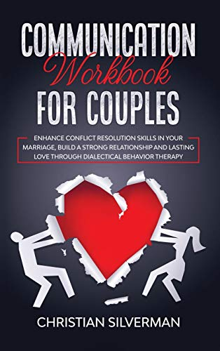 Compare Textbook Prices for Communication Workbook for Couples: Enhance Conflict Resolution Skills in your Marriage, Build a Strong Relationship and Lasting Love through Dialectical Behavior Therapy  ISBN 9781801129947 by Silverman, Christian
