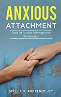 Anxious Attachment: Don't let Anxiety Sabotage your Relationship