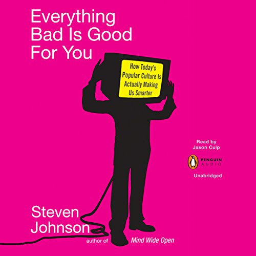 Everything Bad Is Good for You                   By:                                                                                                                                 Steven Johnson                               Narrated by:                                                                                                                                 Jason Culp                      Length: 6 hrs and 8 mins     Not rated yet     Overall 0.0
