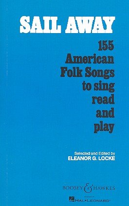 Sail Away: 155 American Folk Songs to sing, read and play. Gesang.
