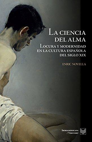 La ciencia del alma: Locura y modernidad en la cultura española ...